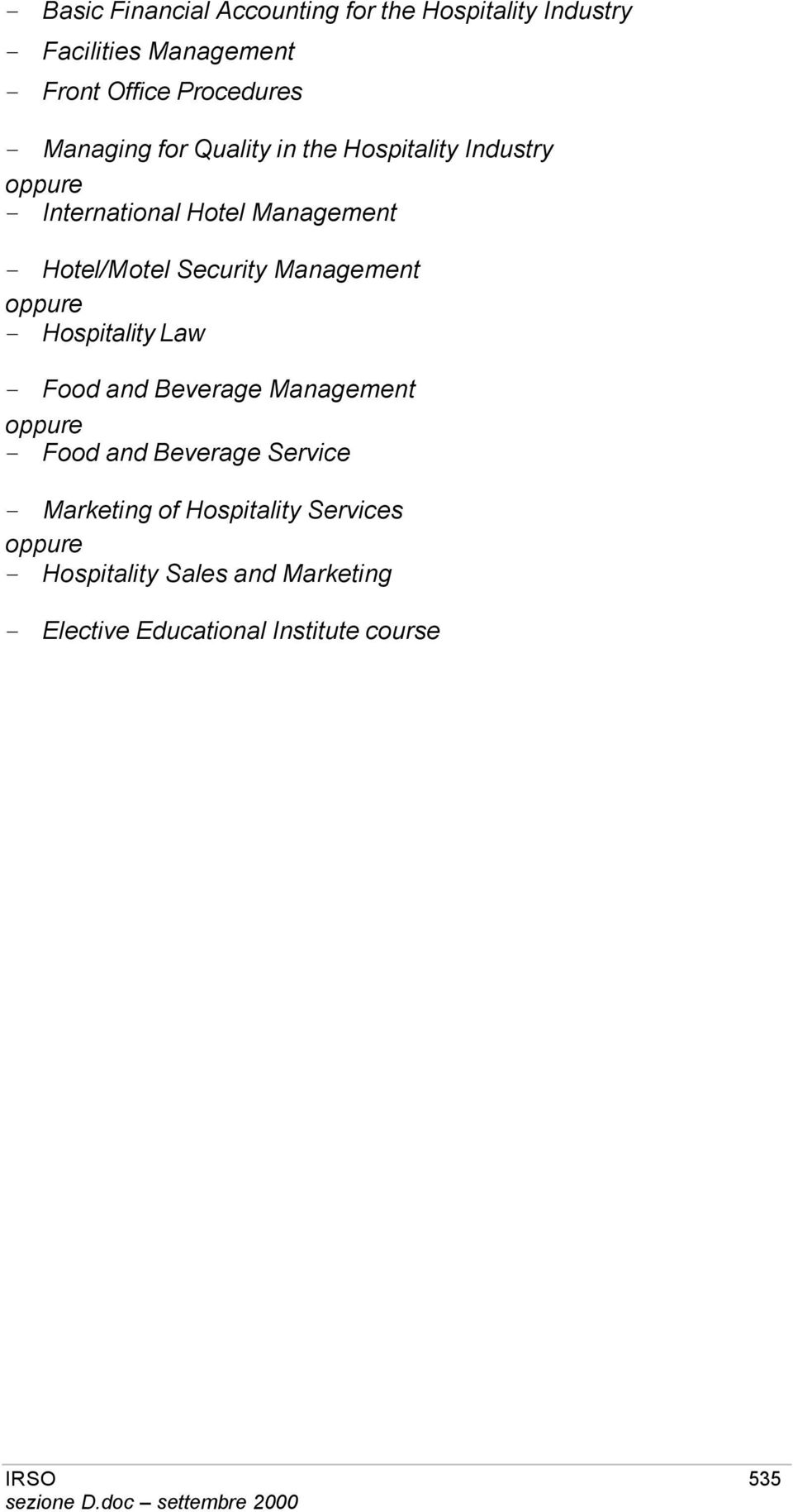Management oppure - Hospitality Law - Food and Beverage Management oppure - Food and Beverage Service -
