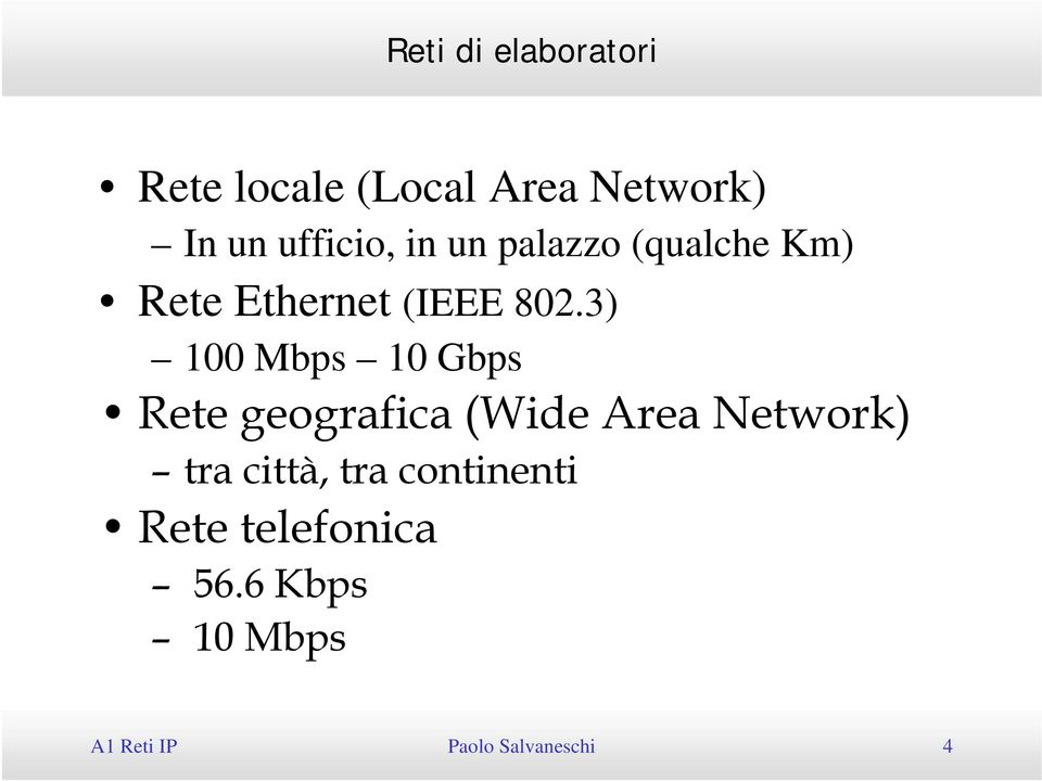 3) 100 Mbps 10 Gbps Rete geografica (Wide Area Network) tra città, tra