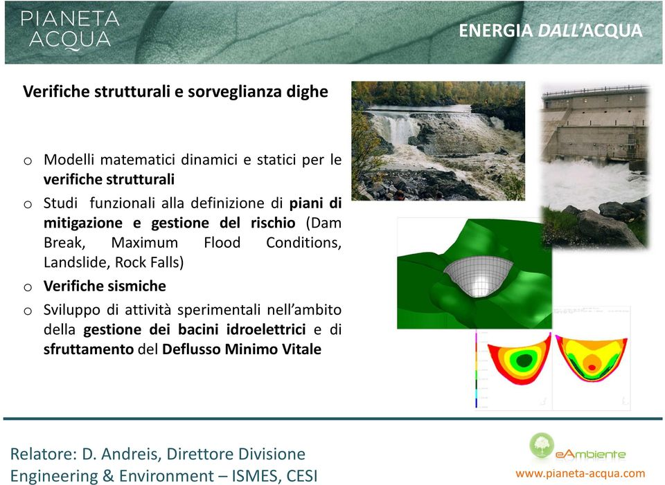 rischio (Dam Break, Maximum Flood Conditions, Landslide, Rock Falls) o Verifiche sismiche o Sviluppo di