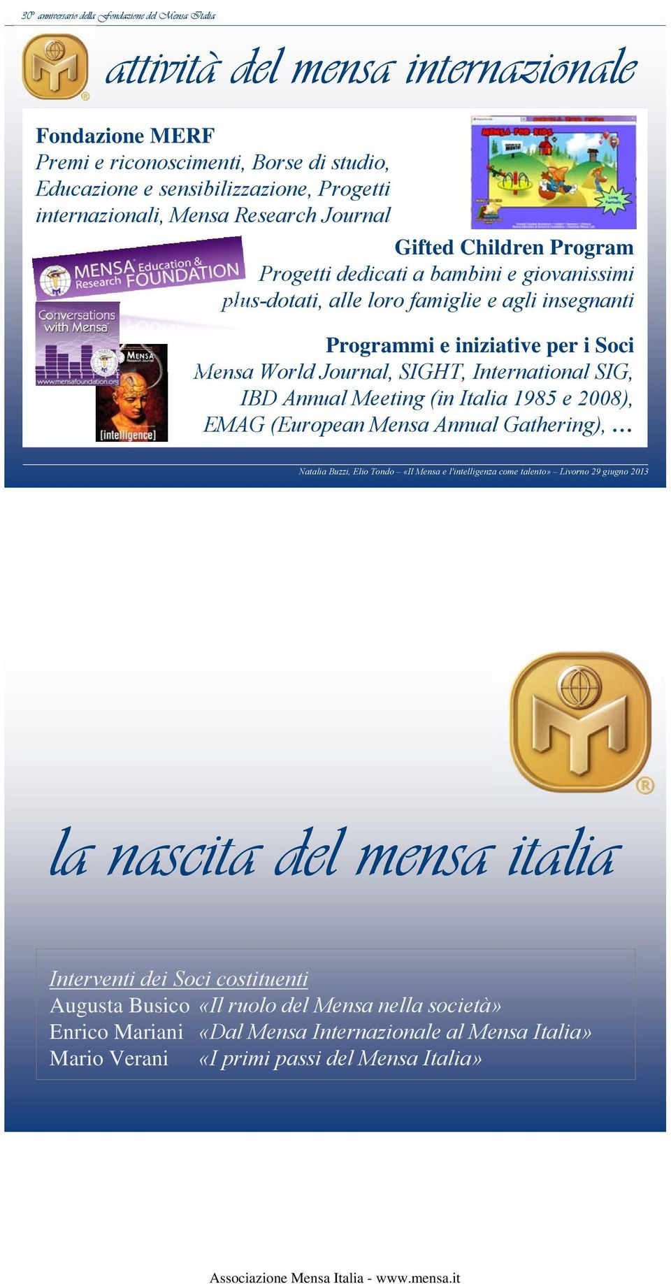 World Journal, SIGHT, International SIG, IBD Annual Meeting (in Italia 1985 e 2008), EMAG (European Mensa Annual Gathering), la nascita del mensa italia Interventi