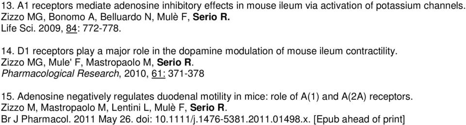 D1 receptors play a major role in the dopamine modulation of mouse ileum contractility. Zizzo MG, Mule' F, Mastropaolo M, Serio R.