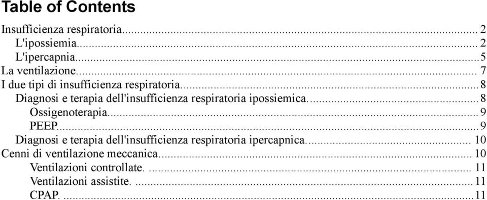 ..8 Diagnosi e terapia dell'insufficienza respiratoria ipossiemica...8 Ossigenoterapia...9 PEEP.