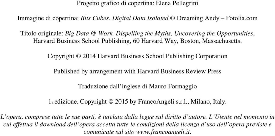 Copyright 2014 Harvard Business School Publishing Corporation Published by arrangement with Harvard Business Review Press Traduzione dall inglese di Mauro Formaggio 1a edizione.