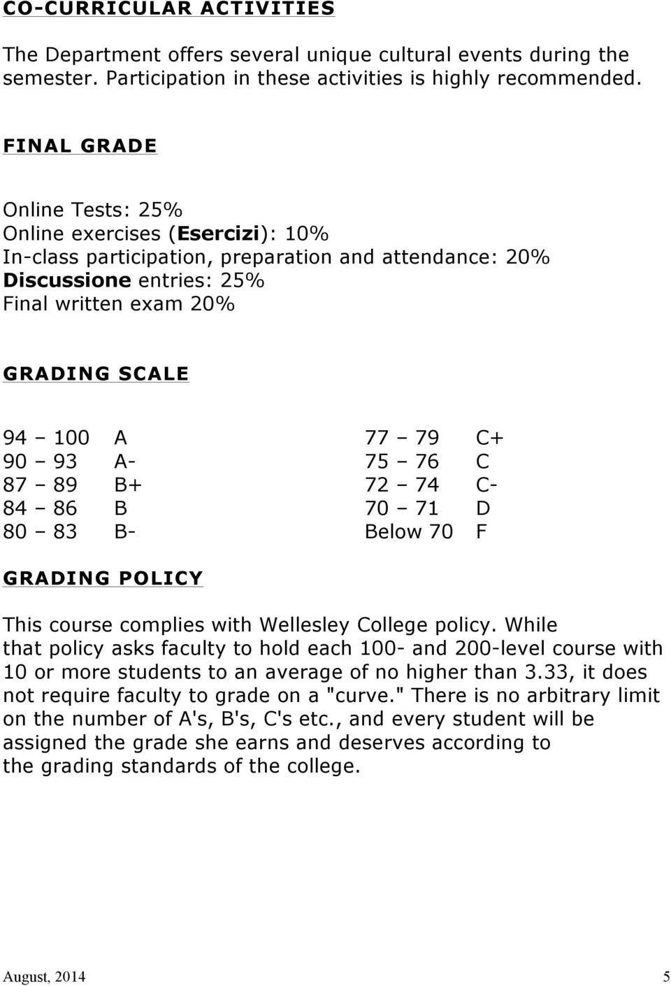 87 89 B+ 84 86 B 80 83 B- 77 79 C+ 75 76 C 72 74 C- 70 71 D Below 70 F GRADING POLICY This course complies with Wellesley College policy.