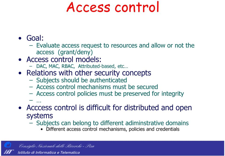 mechanisms must be secured Access control policies must be preserved for integrity Acccess control is difficult for distributed