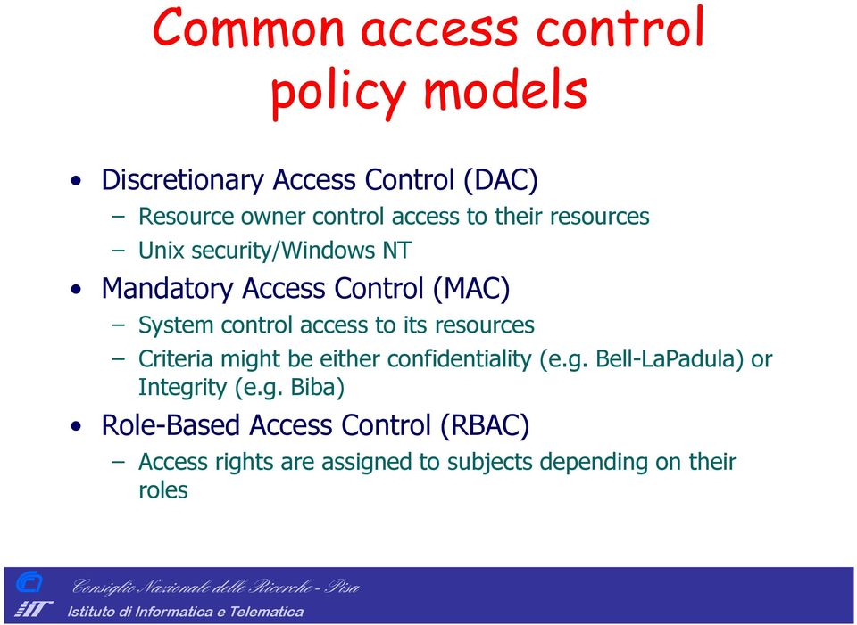 access to its resources Criteria might be either confidentiality (e.g. Bell-LaPadula) or Integrity (e.