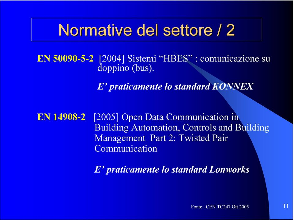 E praticamente lo standard KONNEX EN 14908-2 [2005] Open Data Communication in