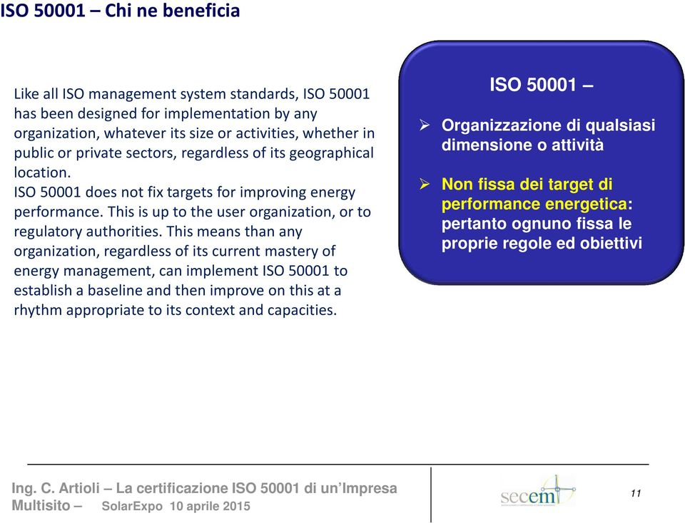 This means than any organization, regardless of its current mastery of energy management, can implement ISO 50001 to establish a baseline and then improve on this at a rhythm appropriate to