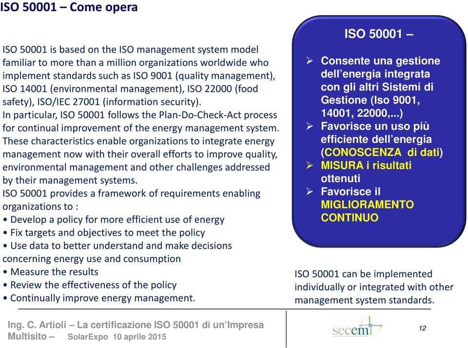 In particular, ISO 50001 follows the Plan-Do-Check-Act process for continual improvement of the energy management system.