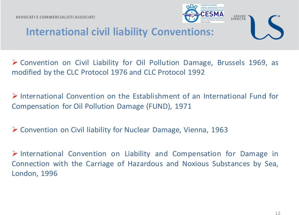 Compensation for Oil Pollution Damage (FUND), 1971 Ø Convention on Civil liability for Nuclear Damage, Vienna, 1963 Ø International