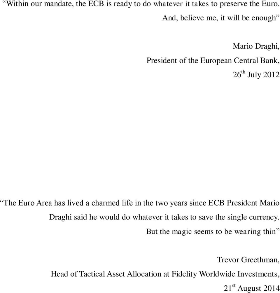 has lived a charmed life in the two years since ECB President Mario Draghi said he would do whatever it takes to save