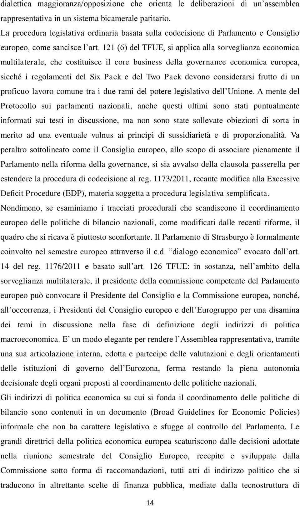 121 (6) del TFUE, si applica alla sorveglianza economica multilaterale, che costituisce il core business della governance economica europea, sicché i regolamenti del Six Pack e del Two Pack devono