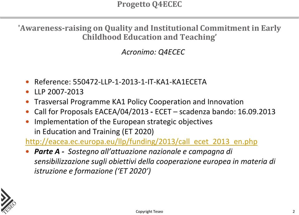 bando: 16.09.2013 Implementation of the European strategic objectives in Education and Training (ET 2020) http://eacea.ec.europa.