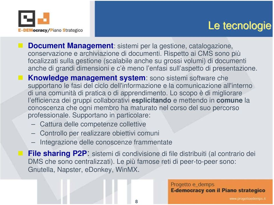 Knowledge management system: sono sistemi software che supportano le fasi del ciclo dell'informazione e la comunicazione all'interno di una comunità di pratica o di apprendimento.