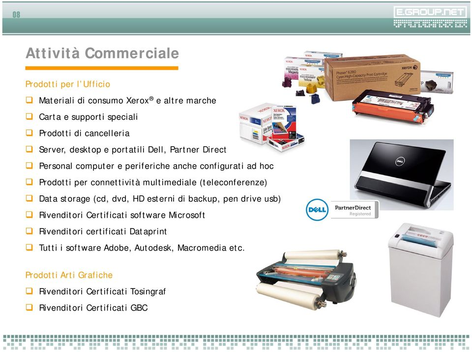 multimediale (teleconferenze) Data storage (cd, dvd, HD esterni di backup, pen drive usb) Rivenditori Certificati software Microsoft