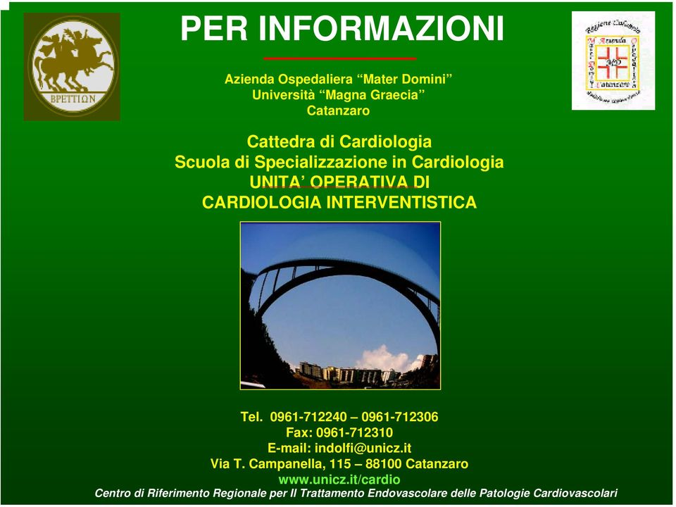 0961-712240 0961-712306 Fax: 0961-712310 E-mail: indolfi@unicz.it Via T. Campanella, 115 88100 Catanzaro www.