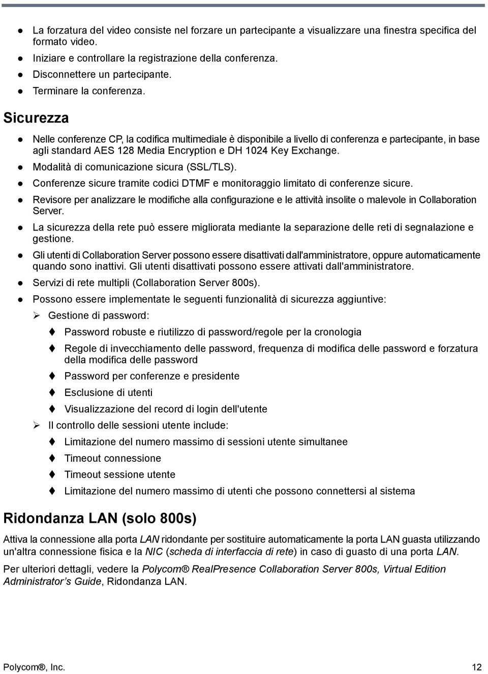 Sicurezza Nelle conferenze CP, la codifica multimediale è disponibile a livello di conferenza e partecipante, in base agli standard AES 128 Media Encryption e DH 1024 Key Exchange.