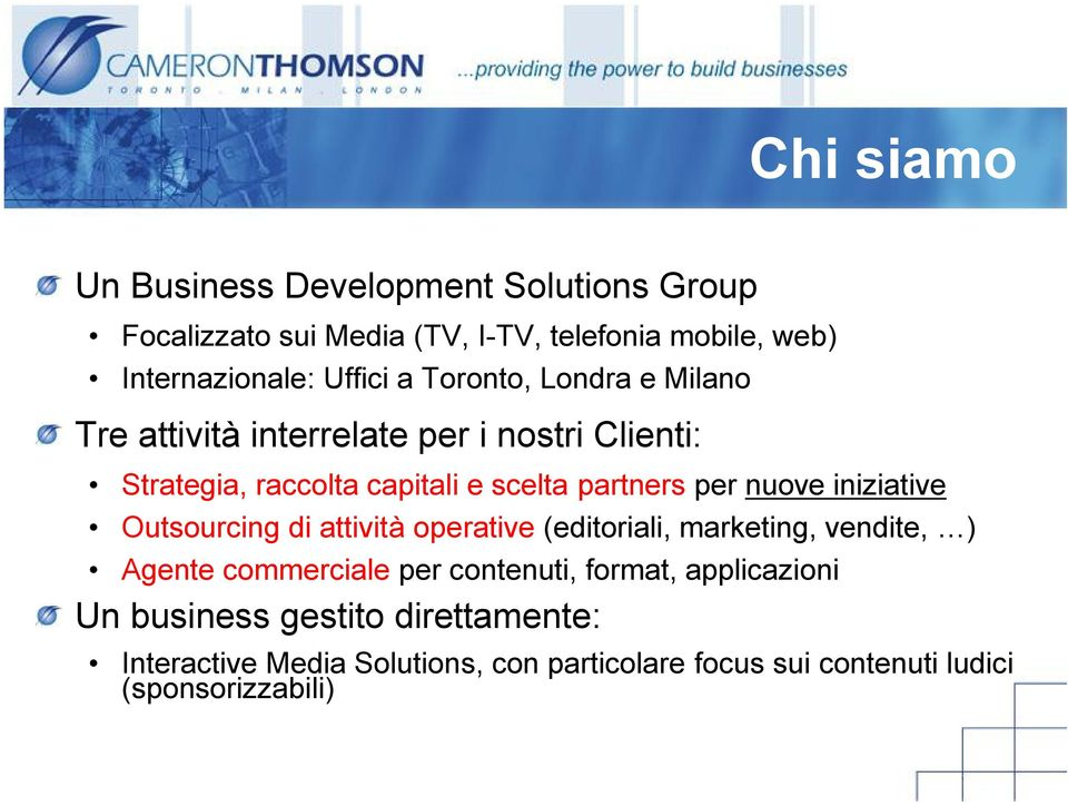 nuove iniziative Outsourcing di attività operative (editoriali, marketing, vendite, ) Agente commerciale per contenuti, format,