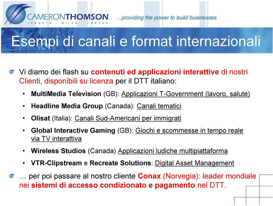 immigrati Global Interactive Gaming (GB): Giochi e scommesse in tempo reale via TV interattiva Wireless Studios (Canada) Applicazioni ludiche multipiattaforma