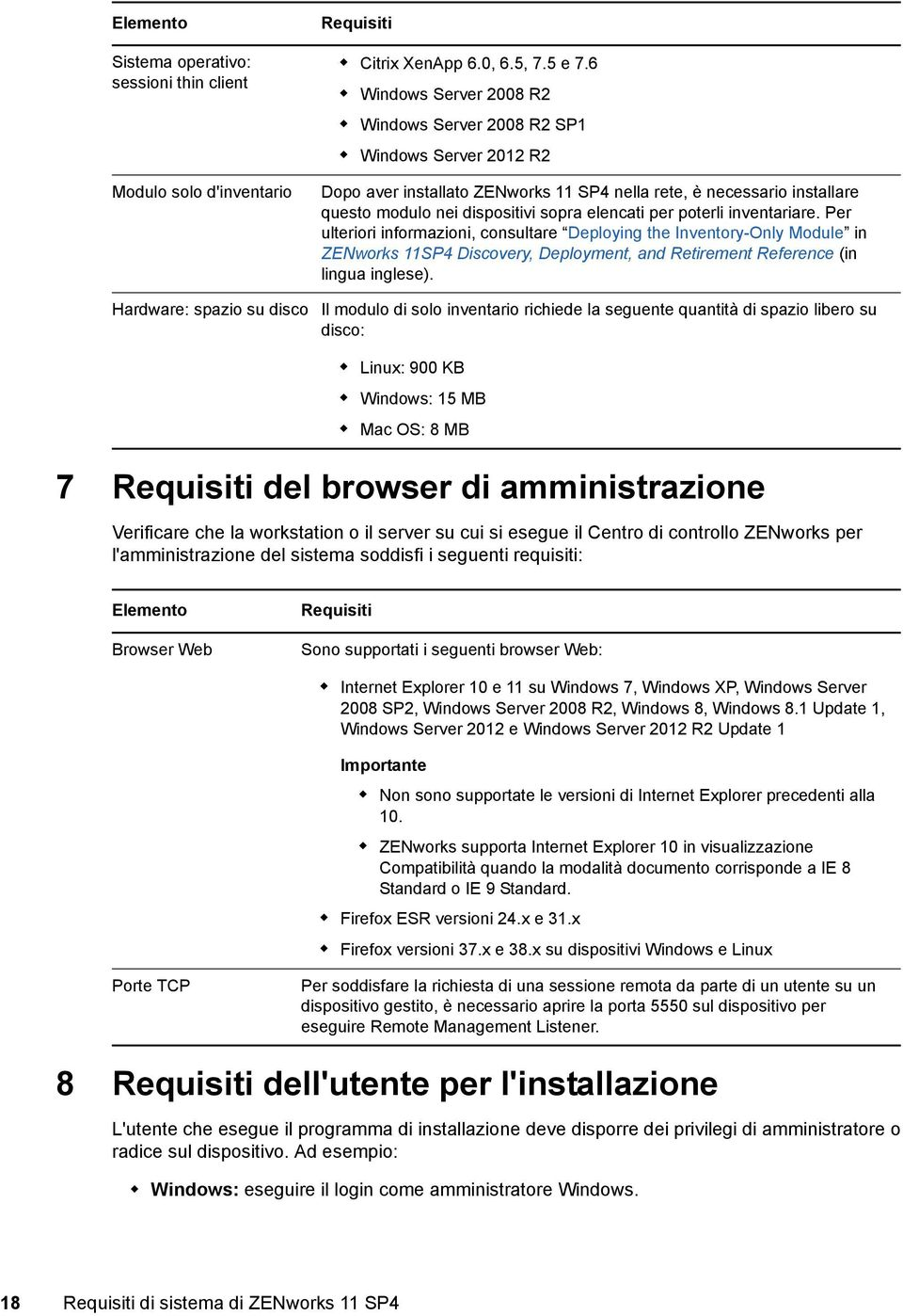 poterli inventariare. Per ulteriori informazioni, consultare Deploying the Inventory-Only Module in ZENworks 11SP4 Discovery, Deployment, and Retirement Reference (in lingua inglese).