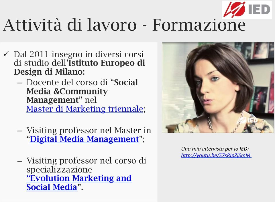 triennale; Visiting professor nel Master in Digital Media Management ; Visiting professor nel corso di