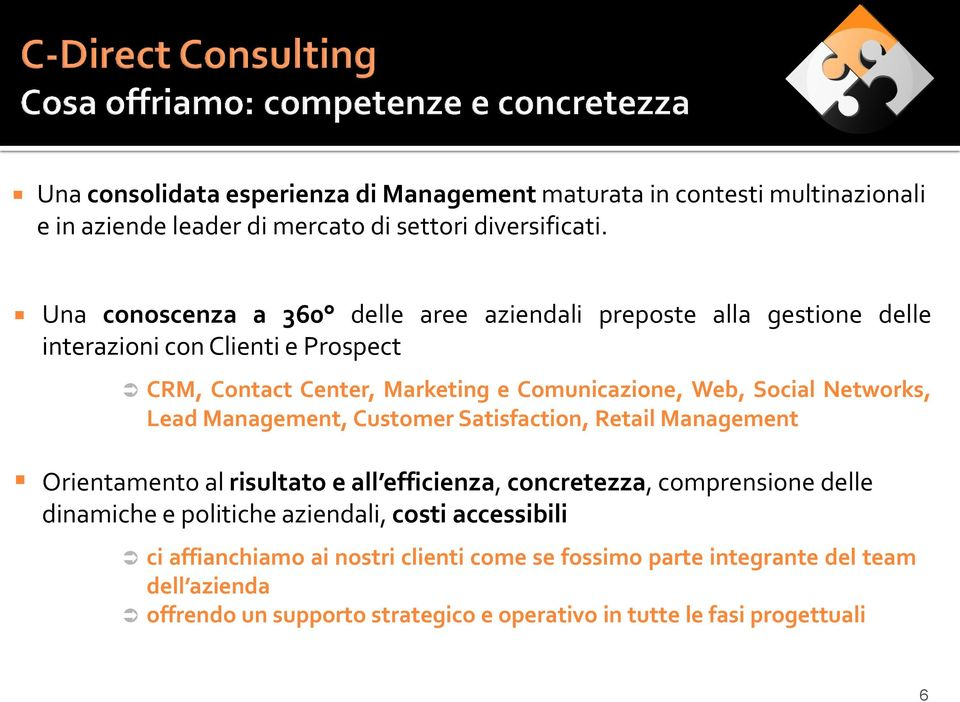 Social Networks, Lead Management, Customer Satisfaction, Retail Management Orientamento al risultato e all efficienza, concretezza, comprensione delle dinamiche e