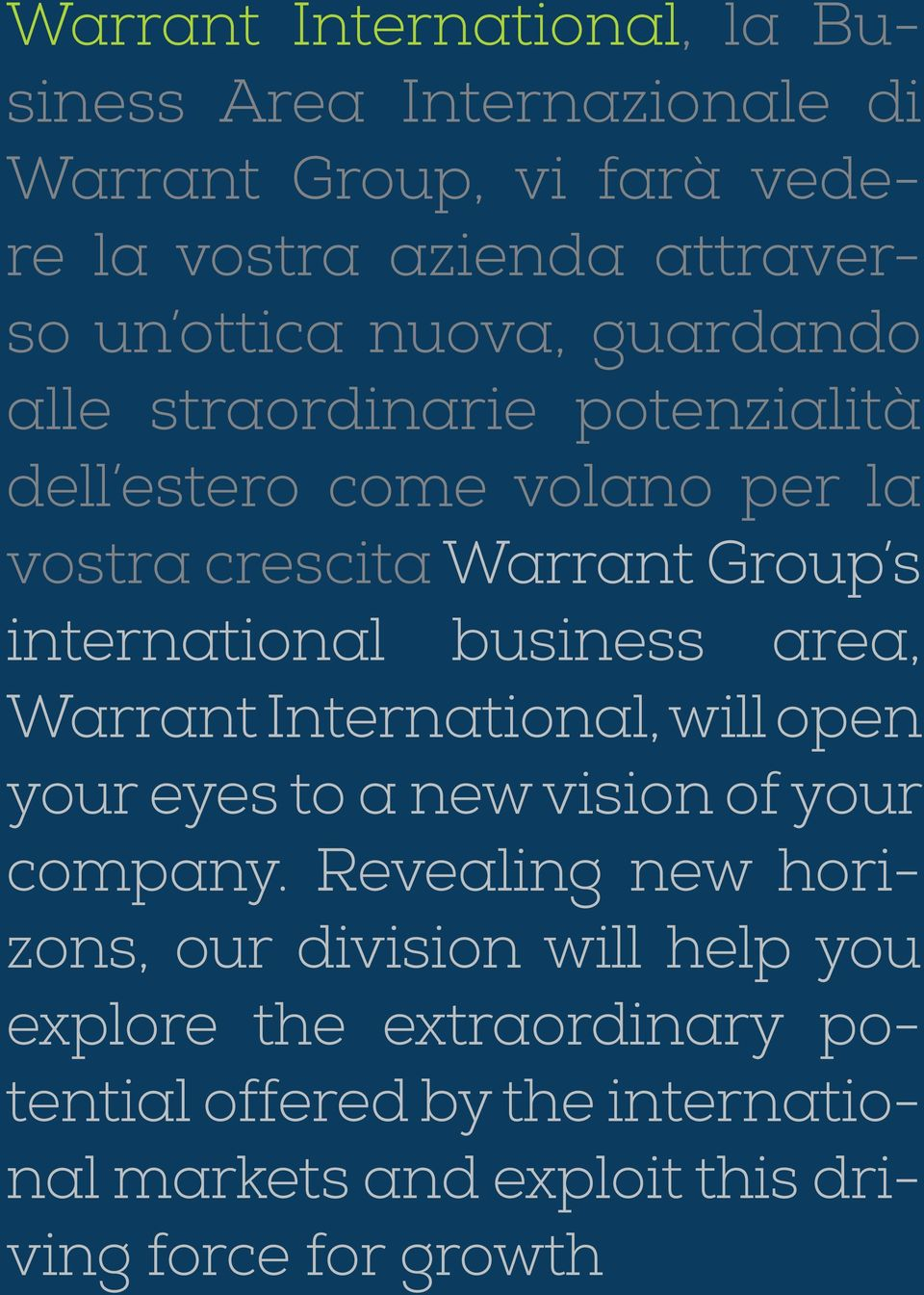business area, Warrant International, will open your eyes to a new vision of your company.