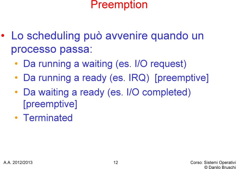 I/O request) Da running a ready (es.