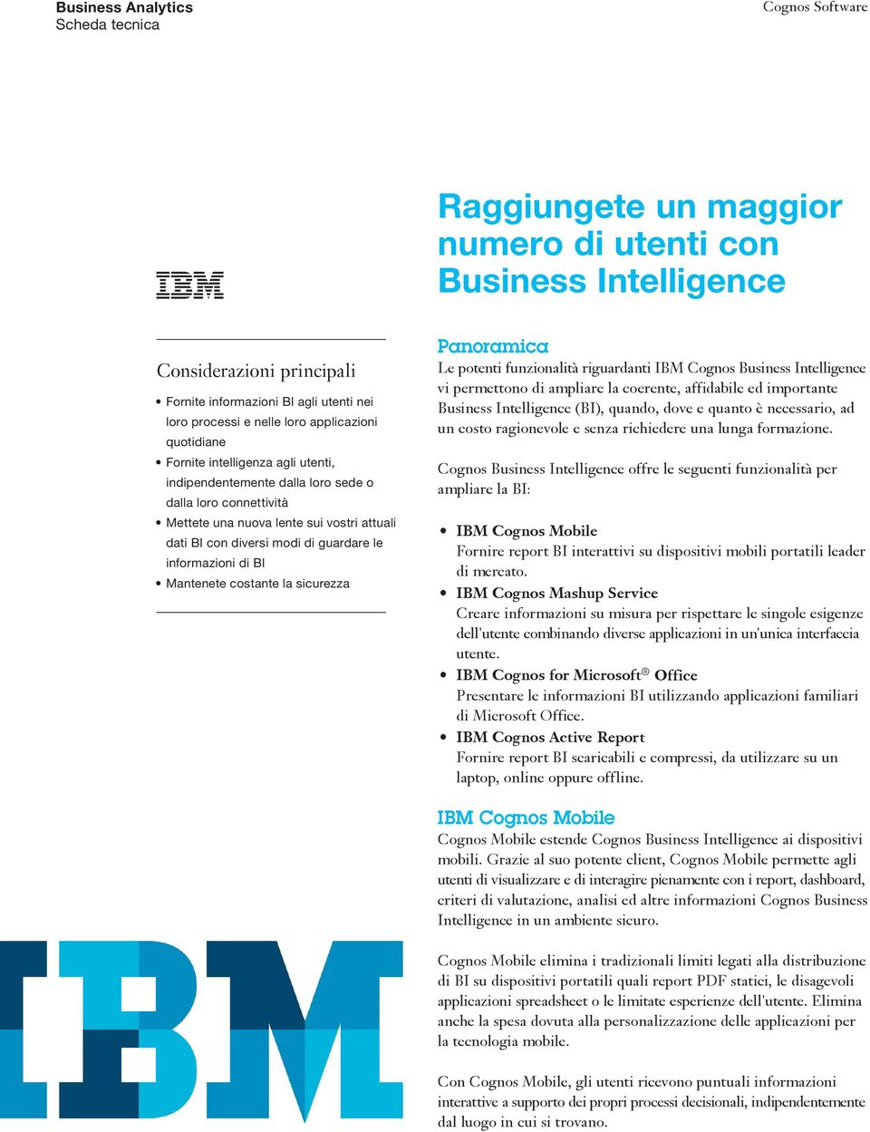 costante la sicurezza Panoramica Le potenti funzionalità riguardanti IBM Cognos Business Intelligence vi permettono di ampliare la coerente, affidabile ed importante Business Intelligence (BI),