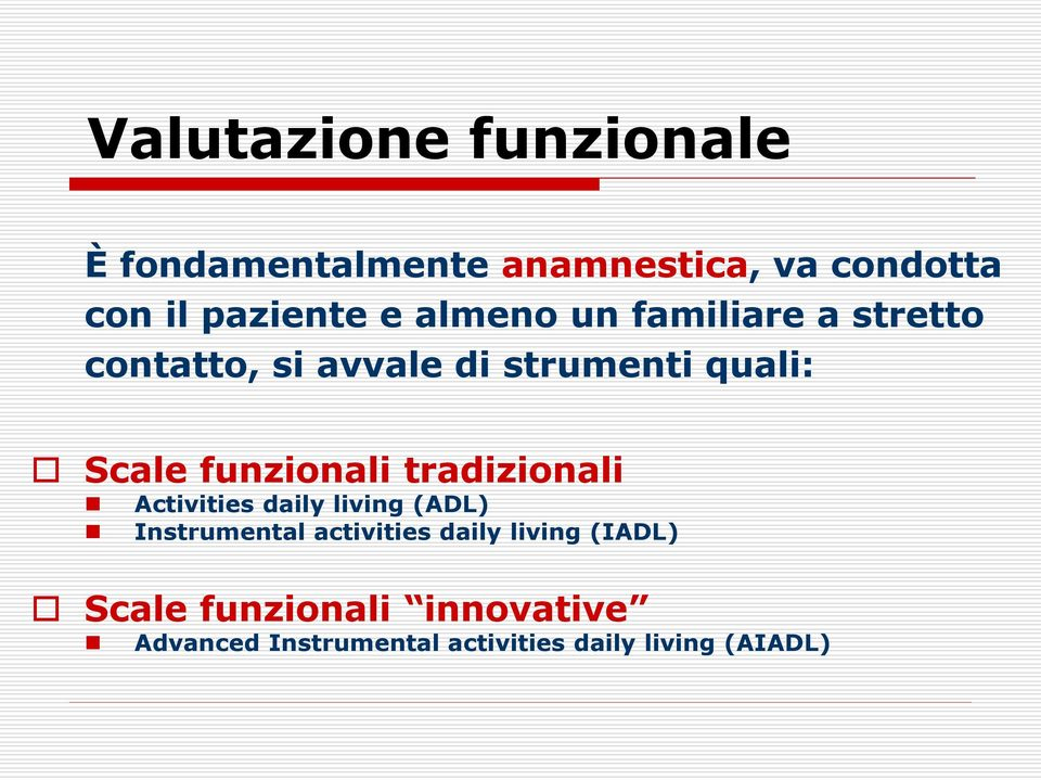 funzionali tradizionali Activities daily living (ADL) Instrumental activities daily