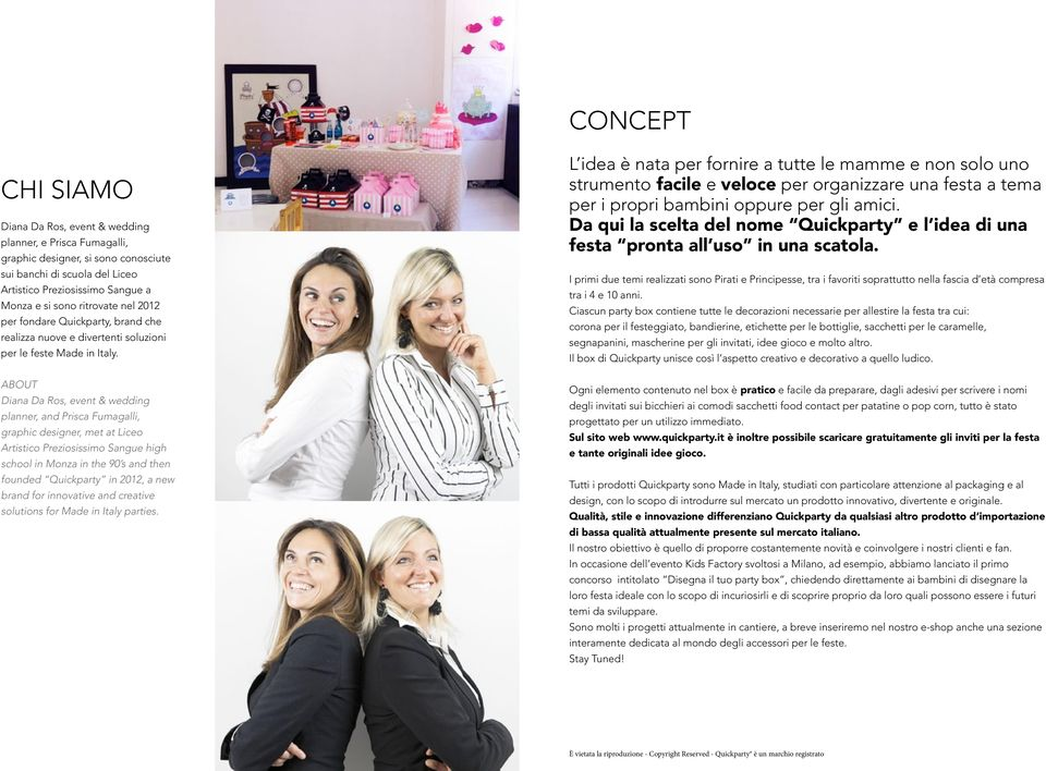 ABOUT Diana Da Ros, event & wedding planner, and Prisca Fumagalli, graphic designer, met at Liceo Artistico Preziosissimo Sangue high school in Monza in the 90 s and then founded Quickparty in 2012,