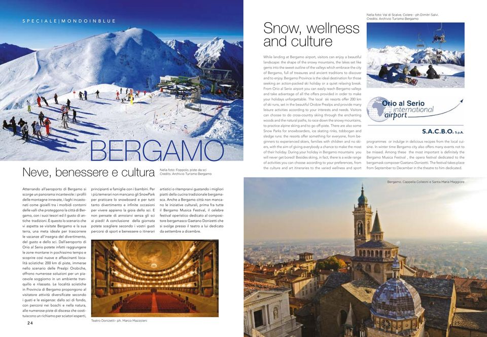 traditions to discover and to enjoy. Bergamo Province is the ideal destination for those seeking an action-packed ski holiday or a quiet relaxing break.