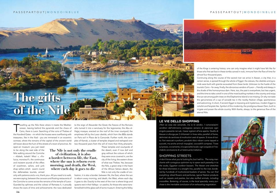 Continuing along the course of the sacred river we arrive in Aswan, a city that, in a certain sense, is spread through the whole of Egypt: the statues, the obelisks and pyramids were built with