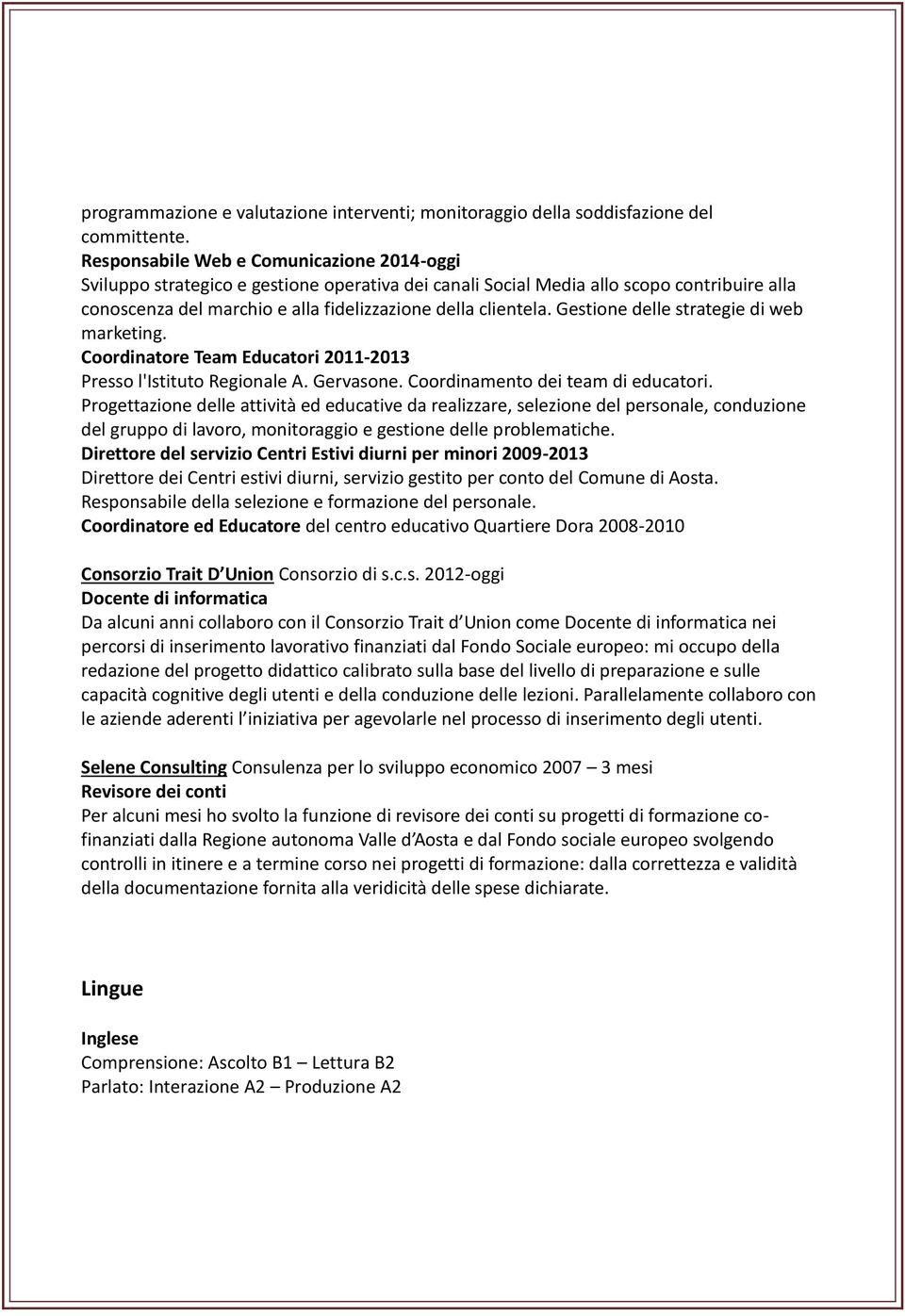 Gestione delle strategie di web marketing. Coordinatore Team Educatori 2011-2013 Presso l'istituto Regionale A. Gervasone. Coordinamento dei team di educatori.