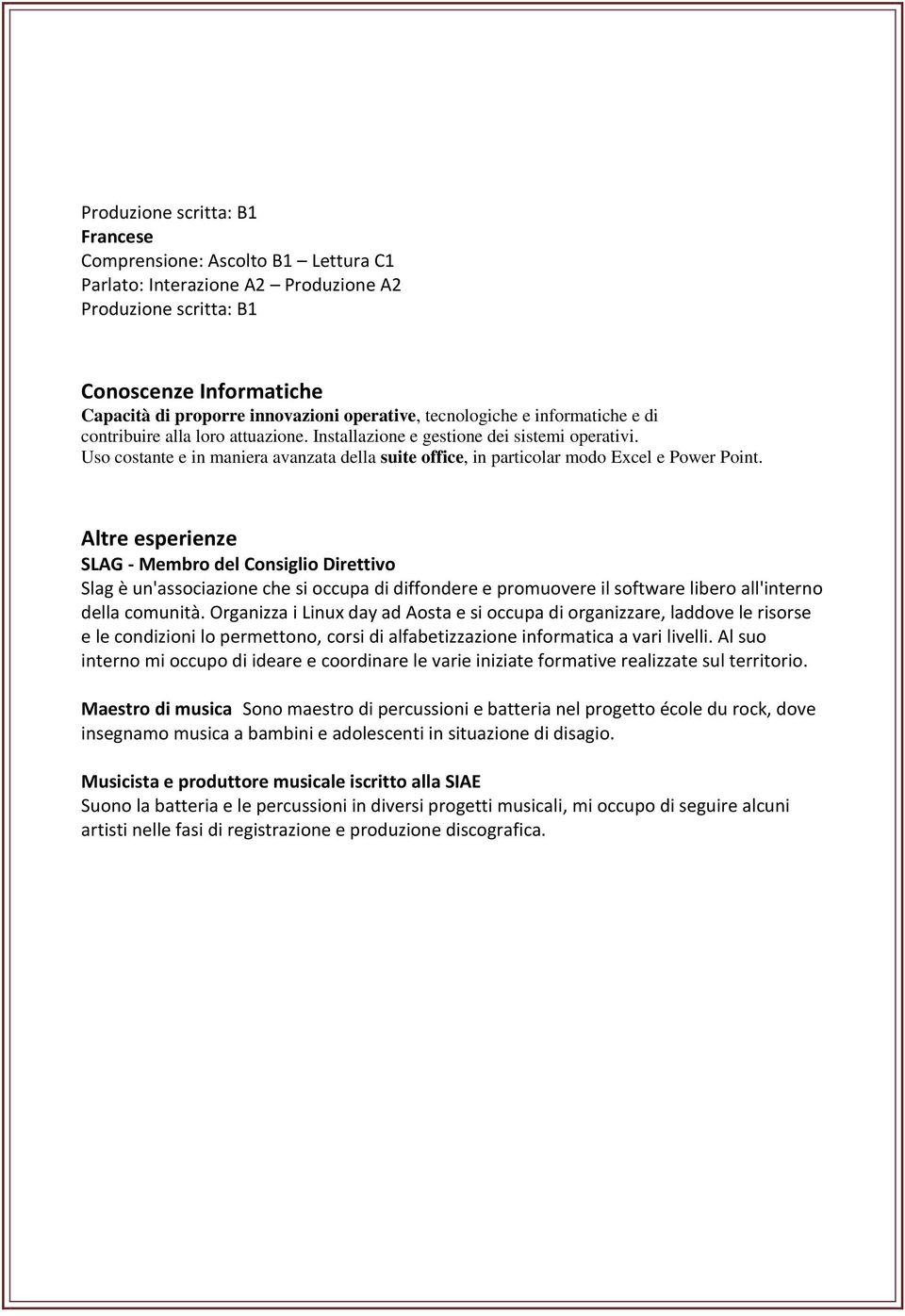 Uso costante e in maniera avanzata della suite office, in particolar modo Excel e Power Point.