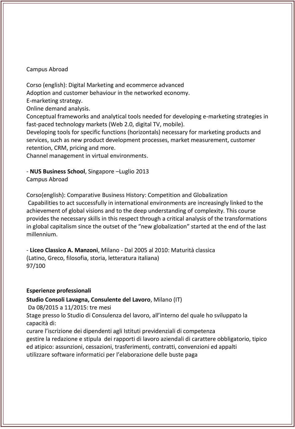 Developing tools for specific functions (horizontals) necessary for marketing products and services, such as new product development processes, market measurement, customer retention, CRM, pricing