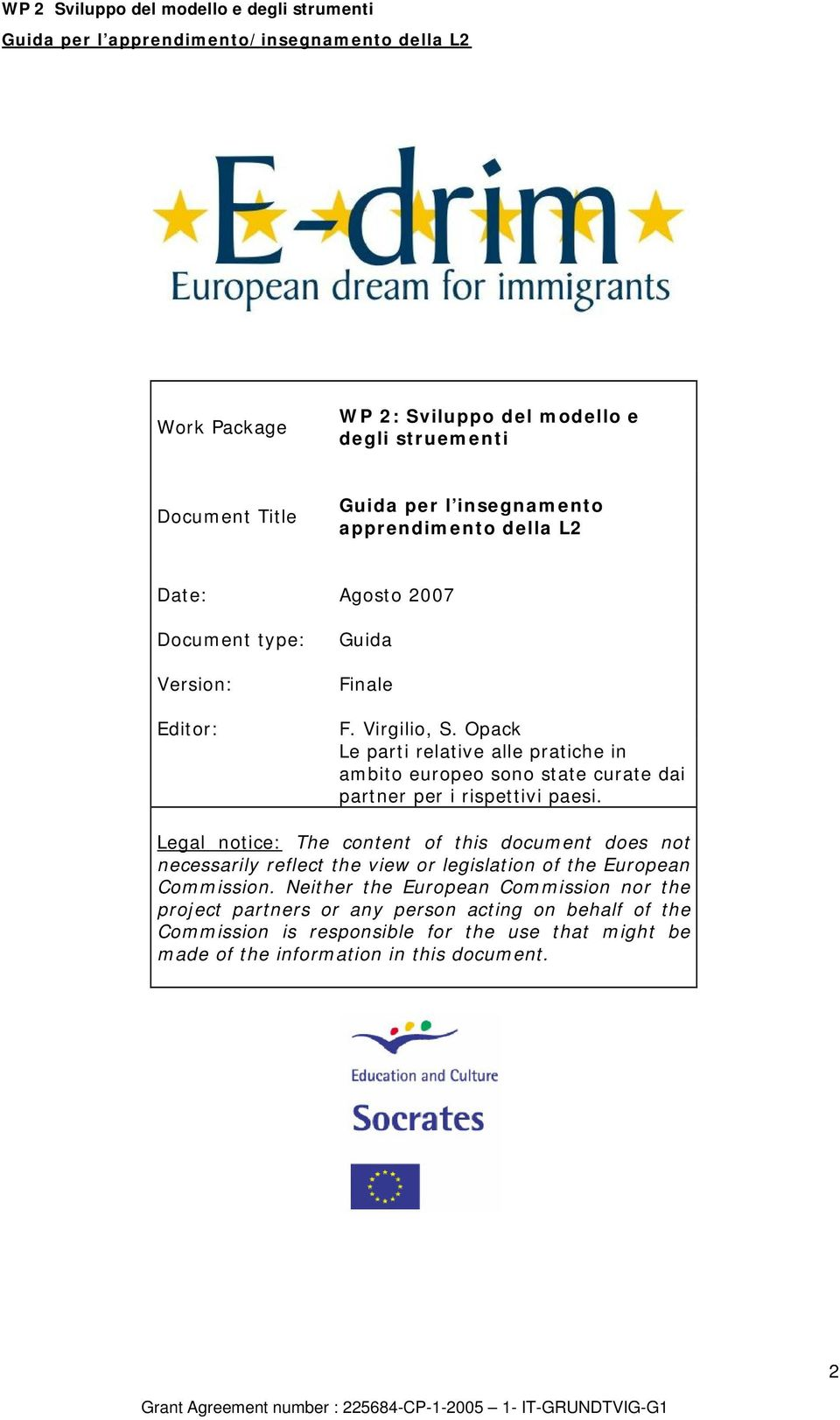 Legal notice: The content of this document does not necessarily reflect the view or legislation of the European Commission.