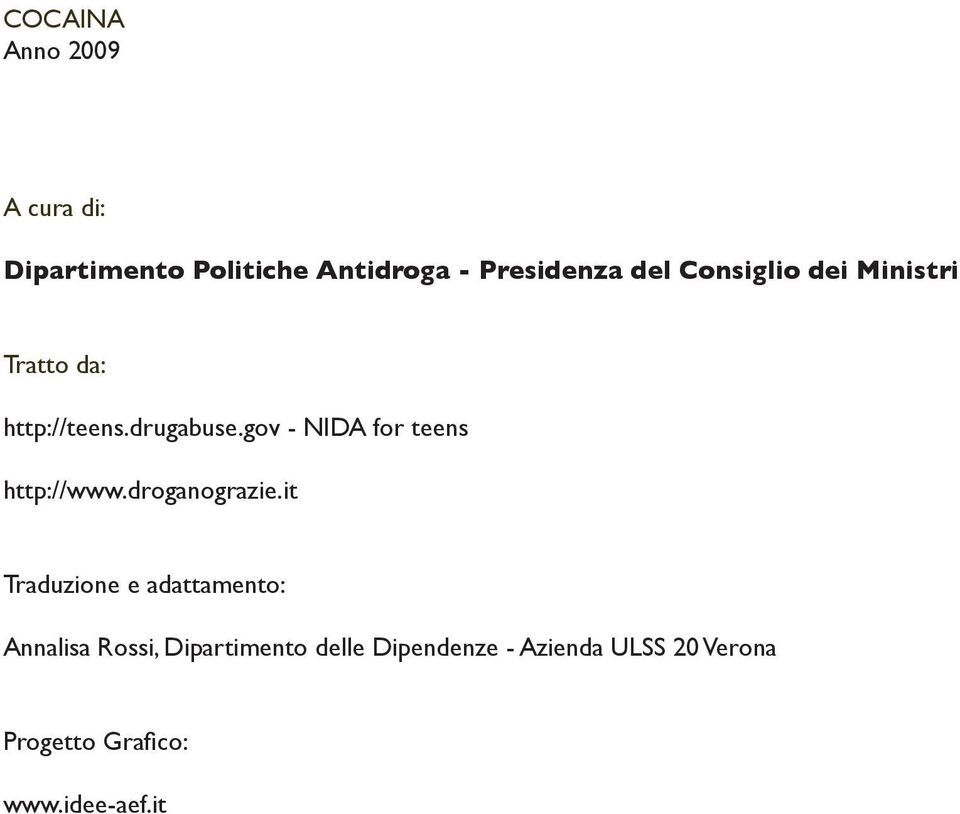 gov - NIDA for teens http://www.droganograzie.