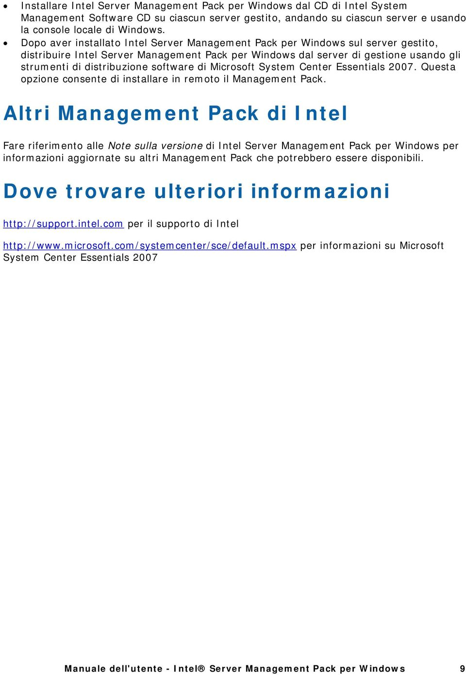 software di Microsoft System Center Essentials 2007. Questa opzione consente di installare in remoto il Management Pack.