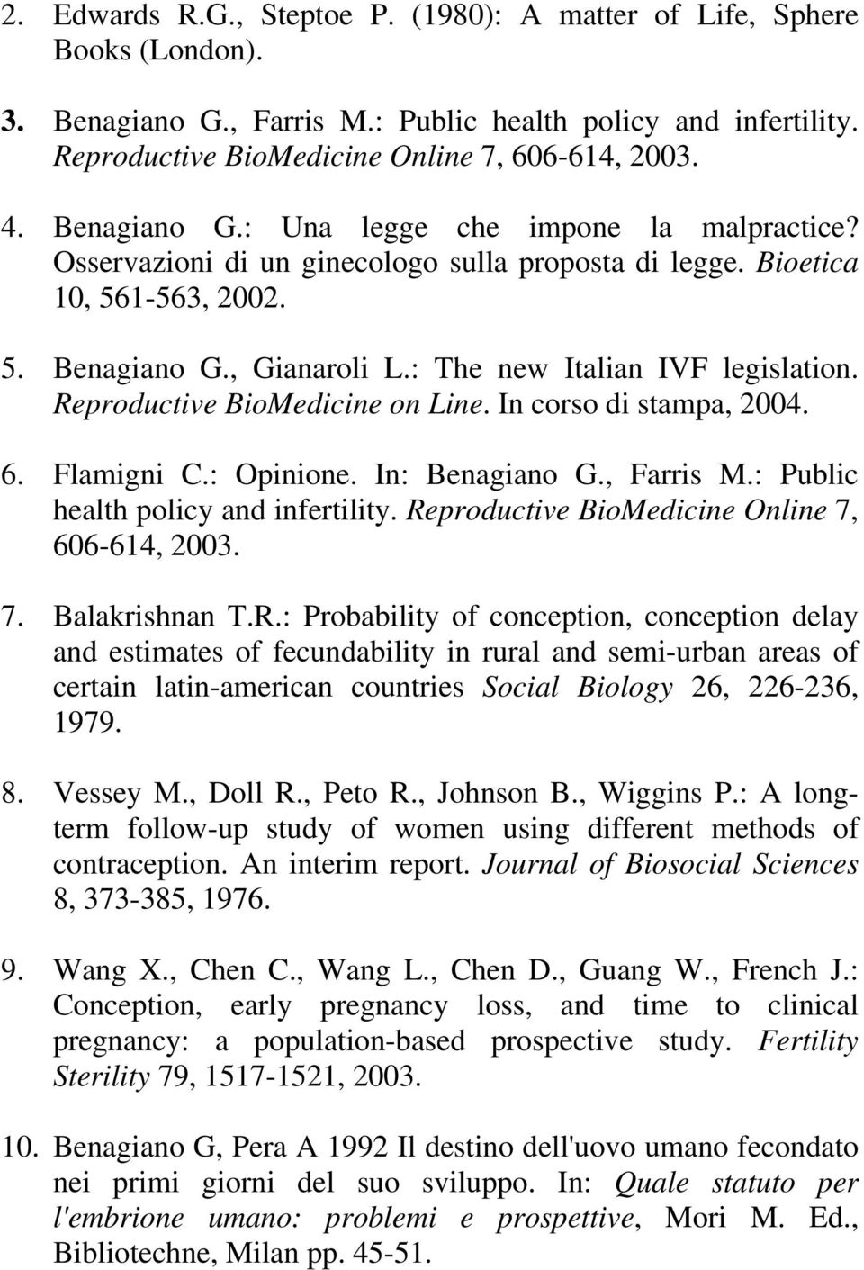 Reproductive BioMedicine on Line. In corso di stampa, 2004. 6. Flamigni C.: Opinione. In: Benagiano G., Farris M.: Public health policy and infertility.
