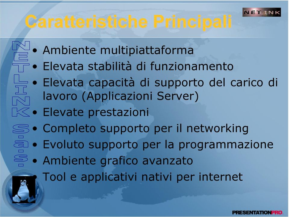 Server) Elevate prestazioni Completo supporto per il networking Evoluto