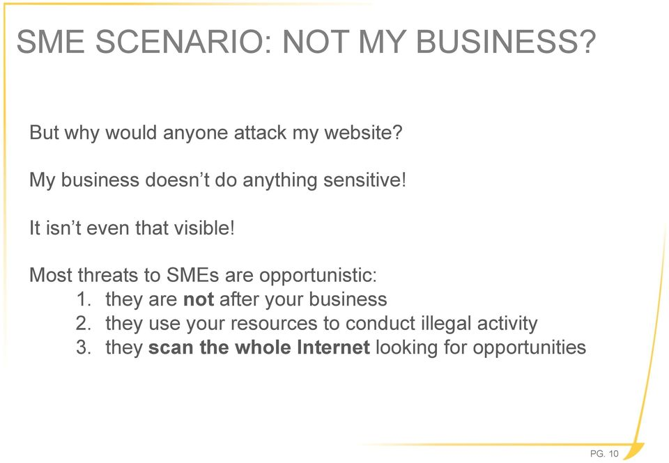 Most threats to SMEs are opportunistic: 1. they are not after your business 2.