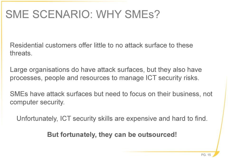 ICT security risks. SMEs have attack surfaces but need to focus on their business, not computer security.