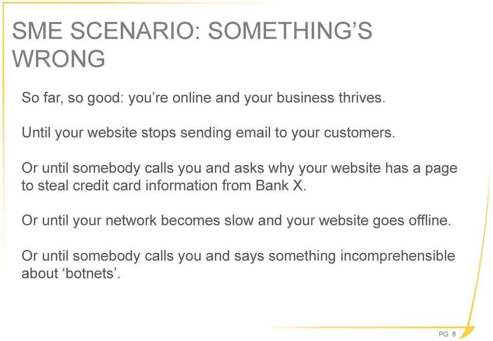 Or until somebody calls you and asks why your website has a page to steal credit card information from