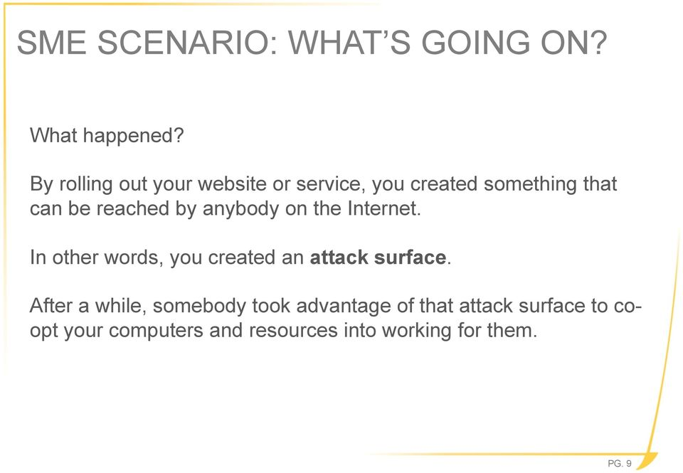 by anybody on the Internet. In other words, you created an attack surface.