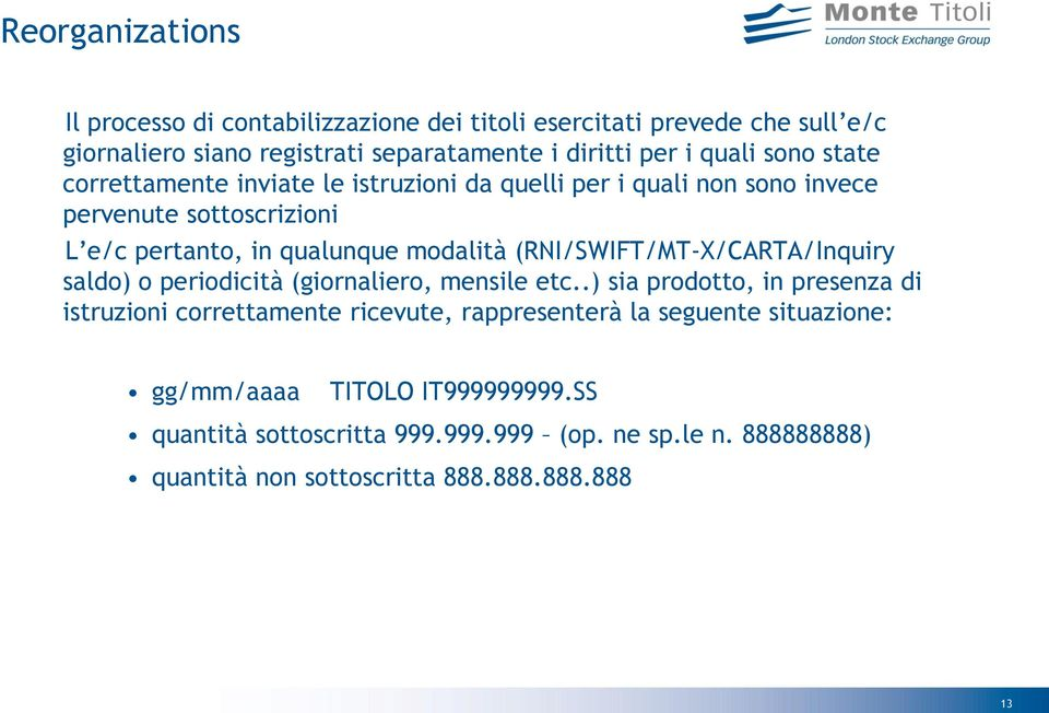 (RNI/SWIFT/MT-X/CARTA/Inquiry saldo) o periodicità (giornaliero, mensile etc.