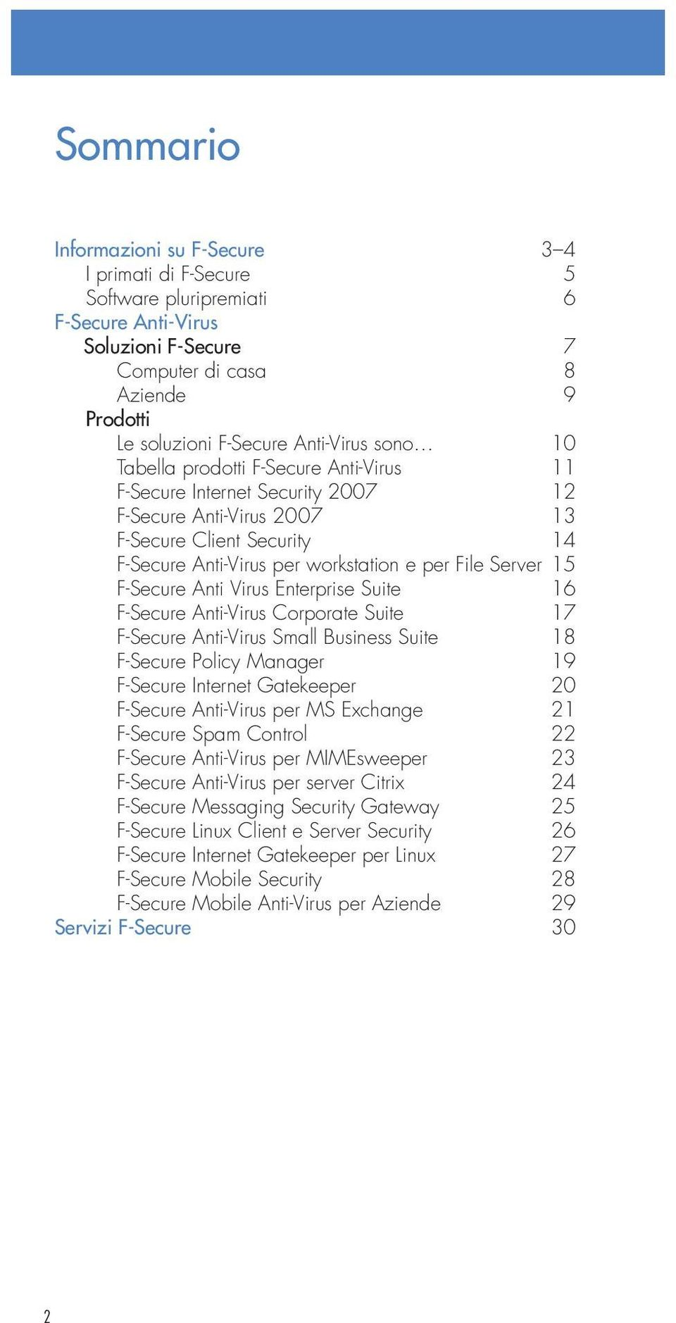 F-Secure Anti Virus Enterprise Suite 16 F-Secure Anti-Virus Corporate Suite 17 F-Secure Anti-Virus Small Business Suite 18 F-Secure Policy Manager 19 F-Secure Internet Gatekeeper 20 F-Secure