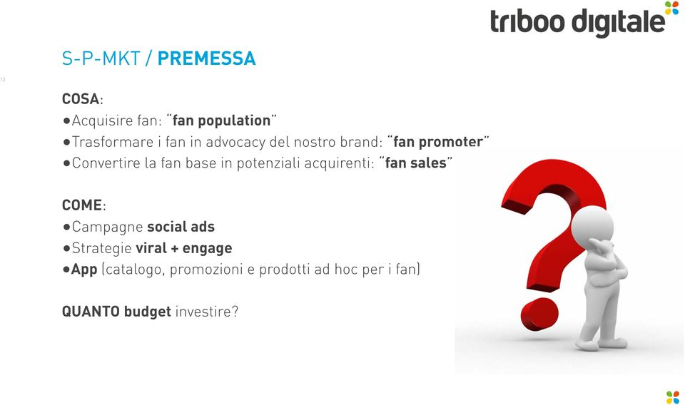 potenziali acquirenti: fan sales COME: Campagne social ads Strategie viral +
