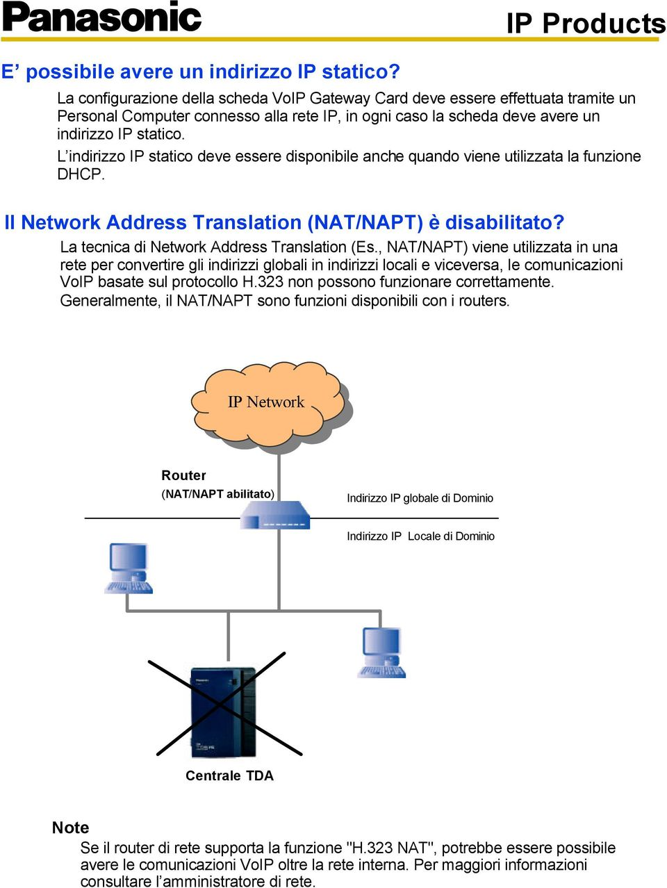 L indirizzo IP statico deve essere disponibile anche quando viene utilizzata la funzione DHCP. Il Network Address Translation (NAT/NAPT) è disabilitato? La tecnica di Network Address Translation (Es.