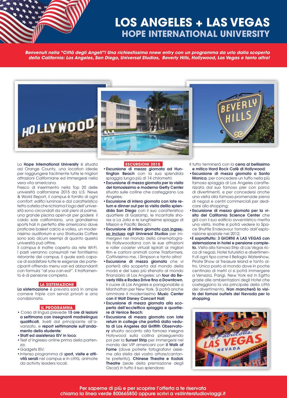 La Hope International University è situata ad Orange County, una location ideale per raggiungere facilmente tutte le migliori attrazioni Californiane ed immergersi nella vera vita americana.